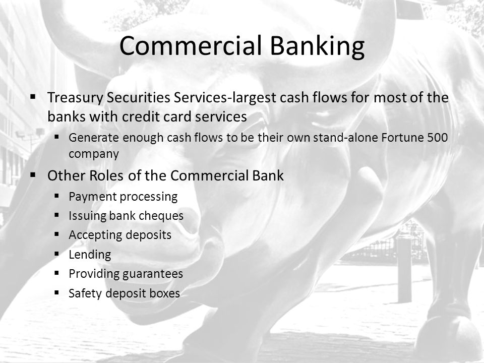 Commercial Banking Treasury Securities Services-largest cash flows for most of the banks with credit card services.