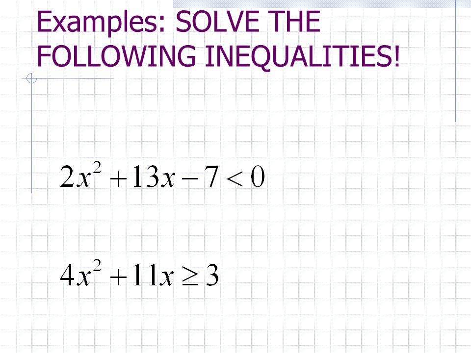 Examples: SOLVE THE FOLLOWING INEQUALITIES!