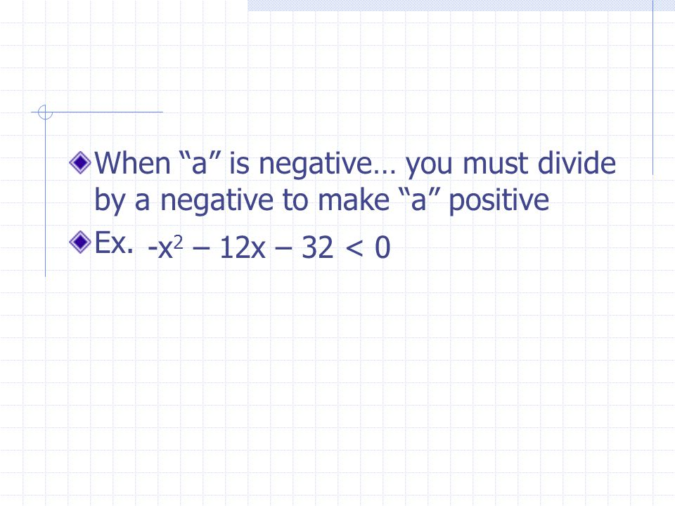 When a is negative… you must divide by a negative to make a positive