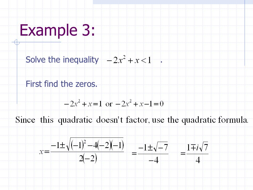Example 3: Solve the inequality . First find the zeros.