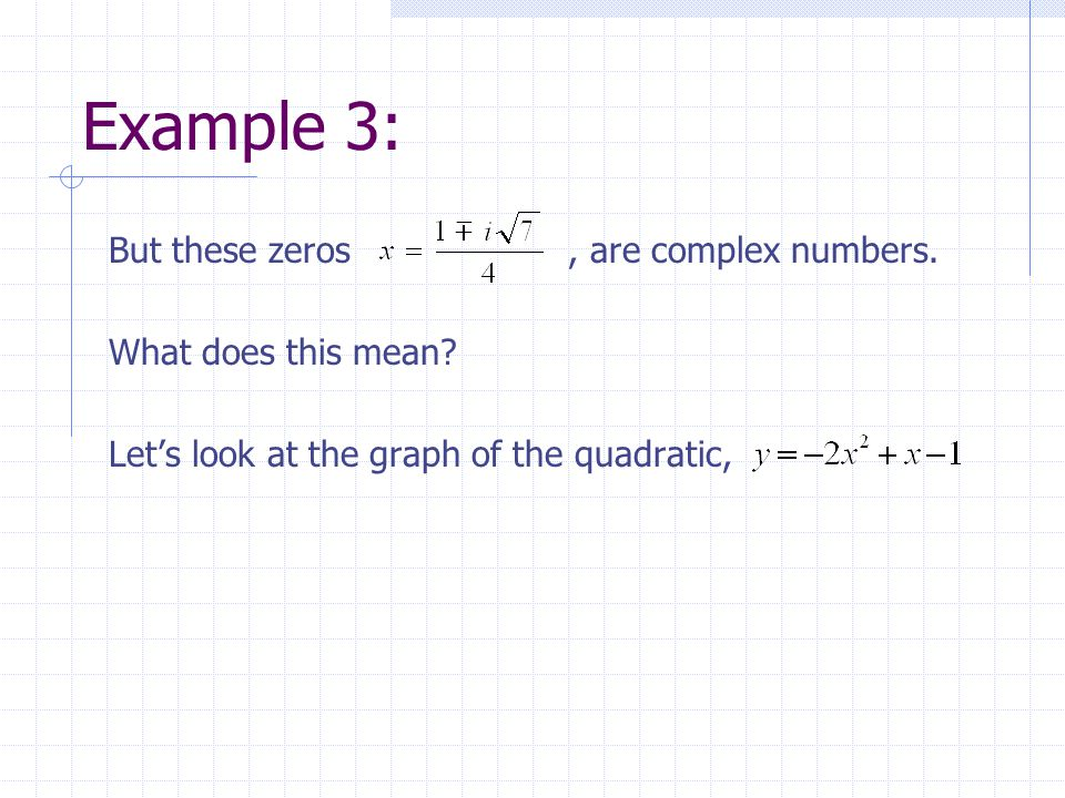 Example 3: But these zeros , are complex numbers. What does this mean