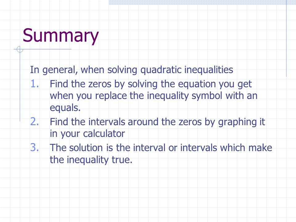 Summary In general, when solving quadratic inequalities