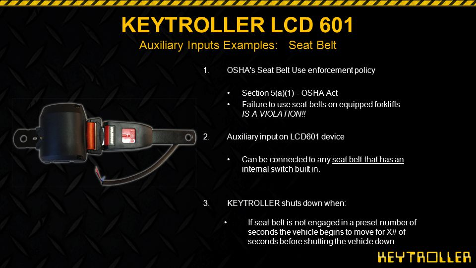 KEYTROLLER LCD 601 Auxiliary Inputs Examples: Seat Belt