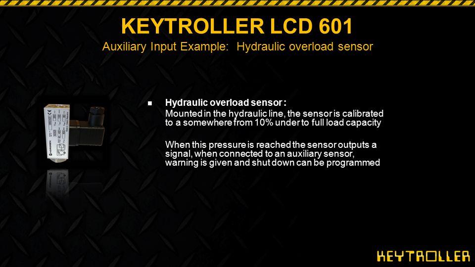 KEYTROLLER LCD 601 Auxiliary Input Example: Hydraulic overload sensor