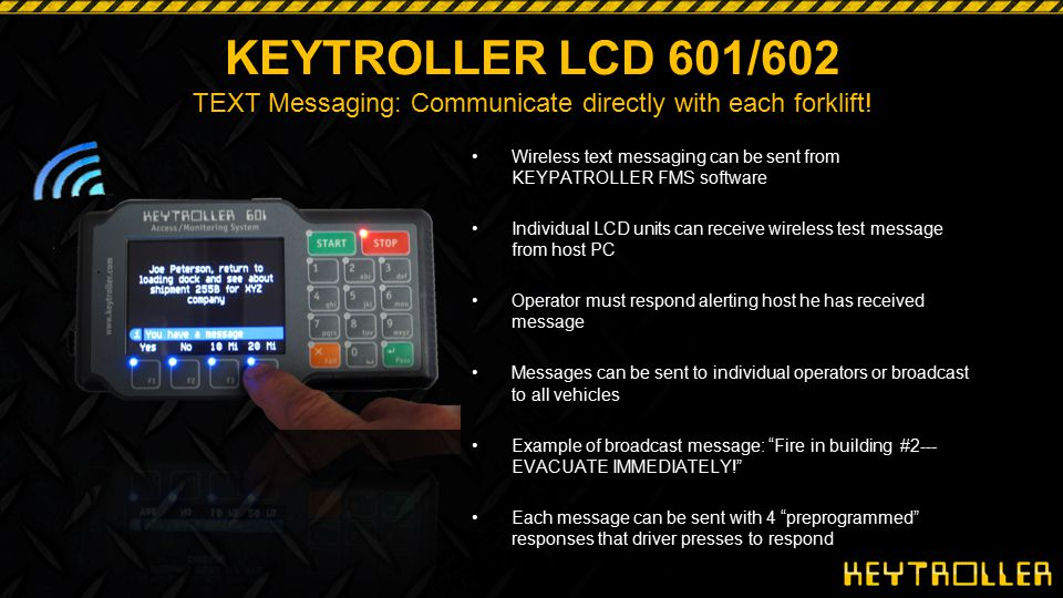 KEYTROLLER LCD 601/602 TEXT Messaging: Communicate directly with each forklift!