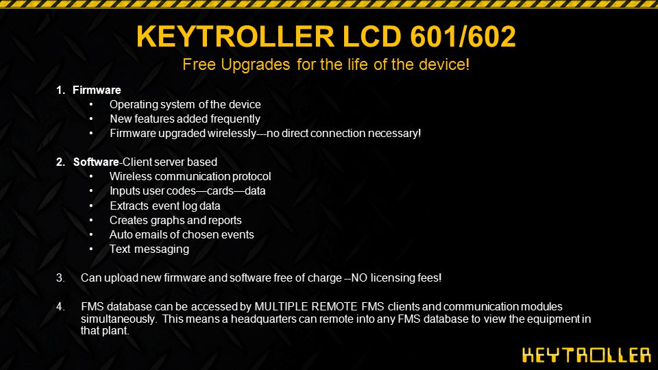 KEYTROLLER LCD 601/602 Free Upgrades for the life of the device!