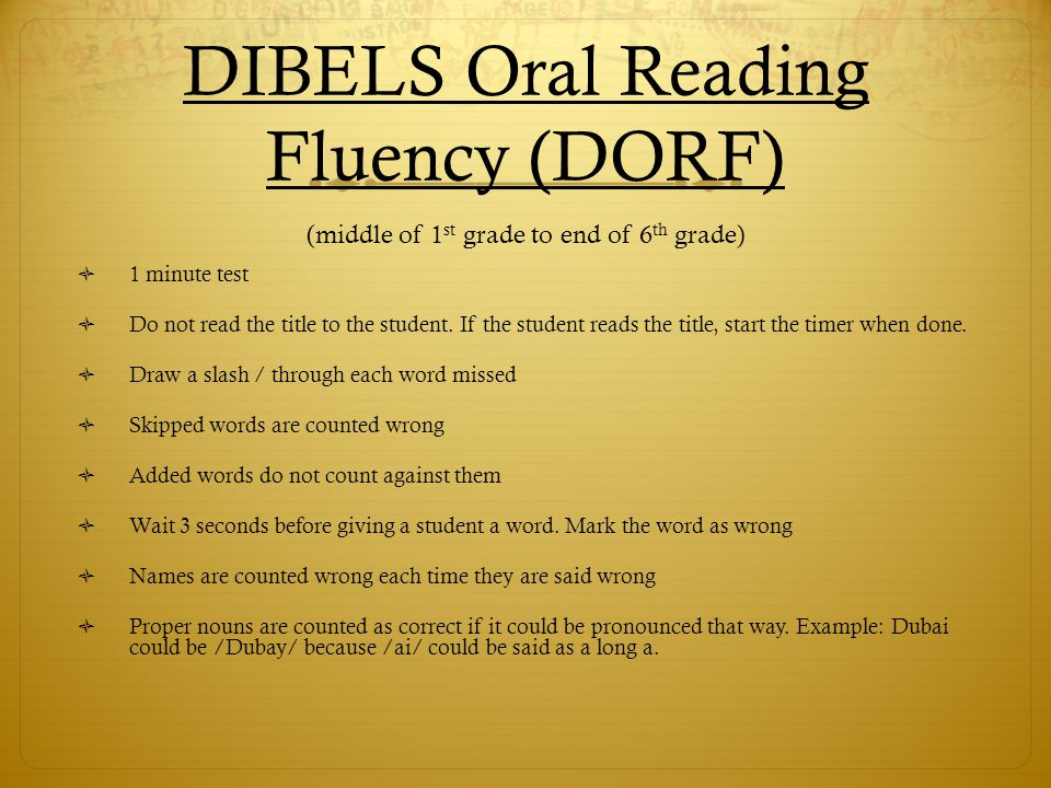 DIBELS Oral Reading Fluency (DORF) (middle of 1st grade to end of 6th grade)