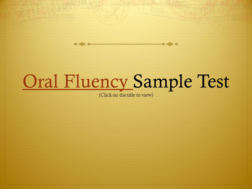 Oral Fluency Sample Test (Click on the title to view)