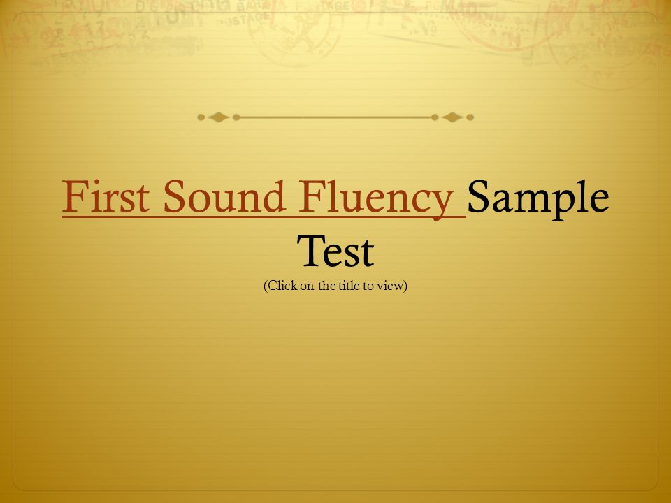 First Sound Fluency Sample Test (Click on the title to view)