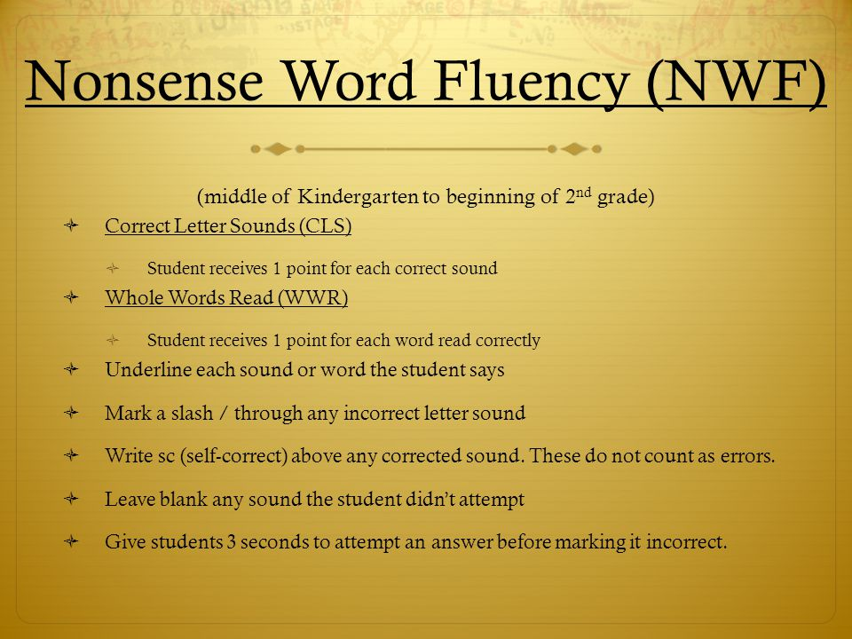 Nonsense Word Fluency (NWF) (middle of Kindergarten to beginning of 2nd grade)