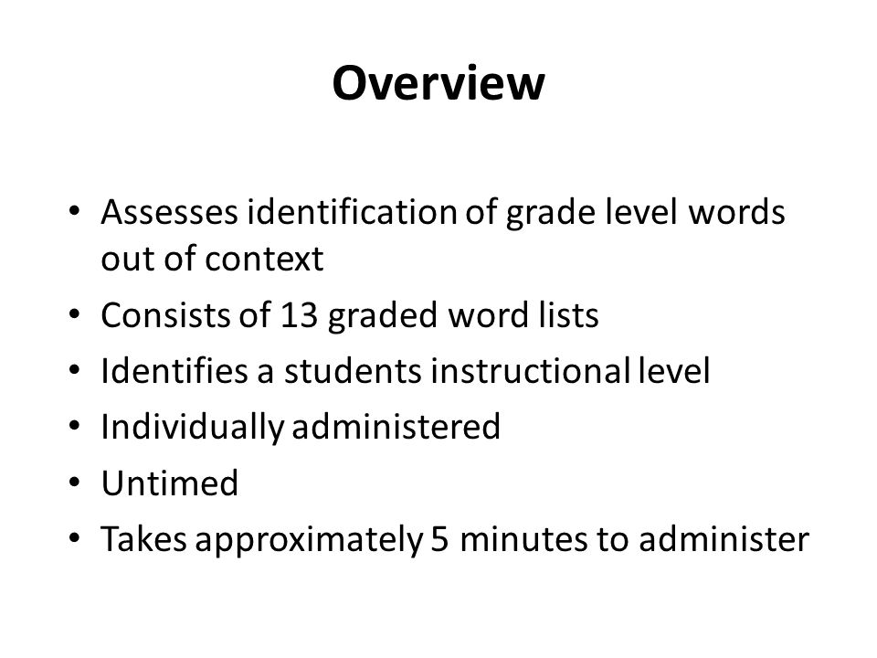 Overview Assesses identification of grade level words out of context