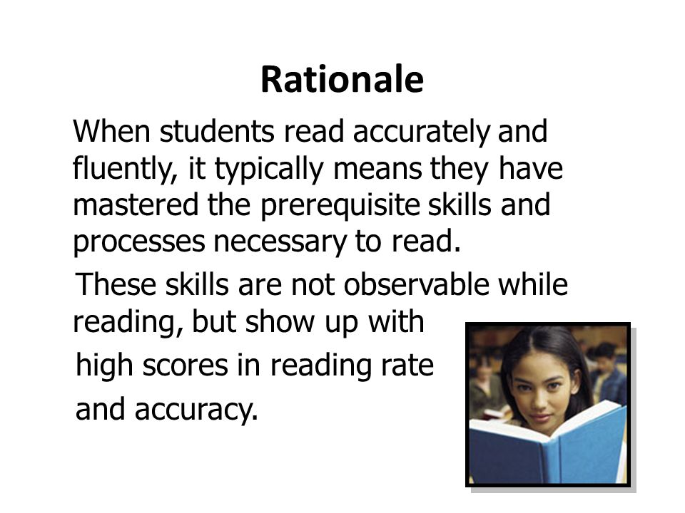 Rationale When students read accurately and fluently, it typically means they have mastered the prerequisite skills and processes necessary to read.