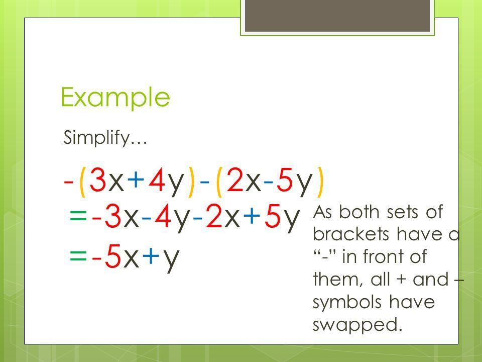-(3x+4y)-(2x-5y) = -3x-4y-2x+5y = -5x+y Example Simplify…