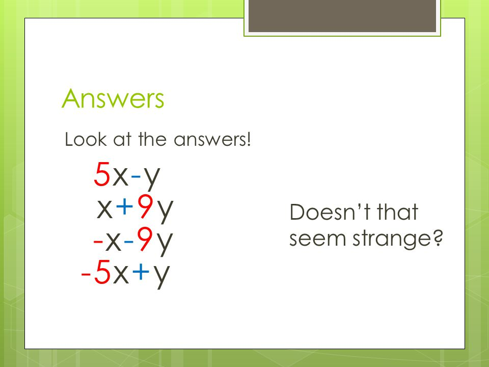 5x-y x+9y -x-9y -5x+y Answers Doesn't that seem strange