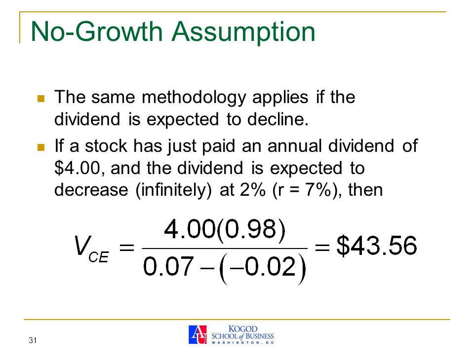 No-Growth Assumption The same methodology applies if the dividend is expected to decline.
