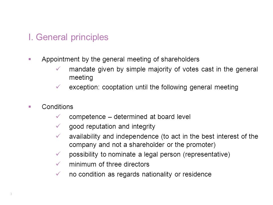 I. General principles Appointment by the general meeting of shareholders. mandate given by simple majority of votes cast in the general meeting.