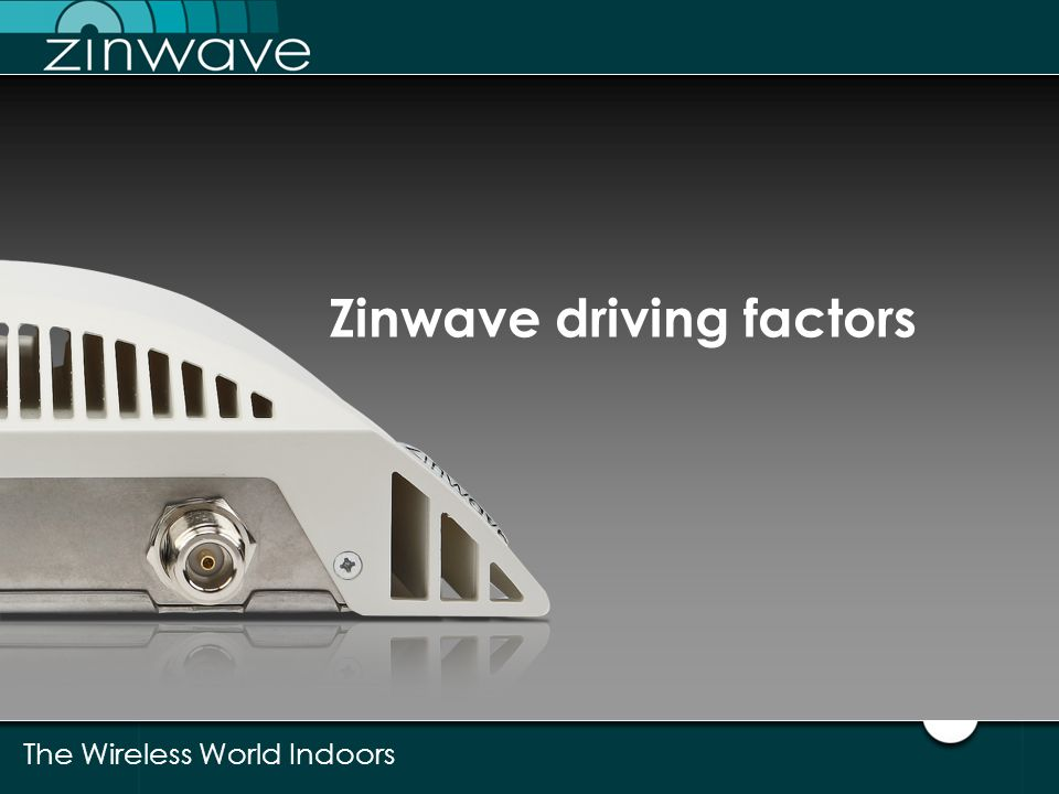 Zinwave driving factors