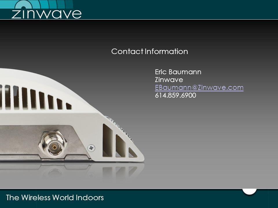 Contact Information Eric Baumann Zinwave EBaumann@Zinwave.com 614.859.6900