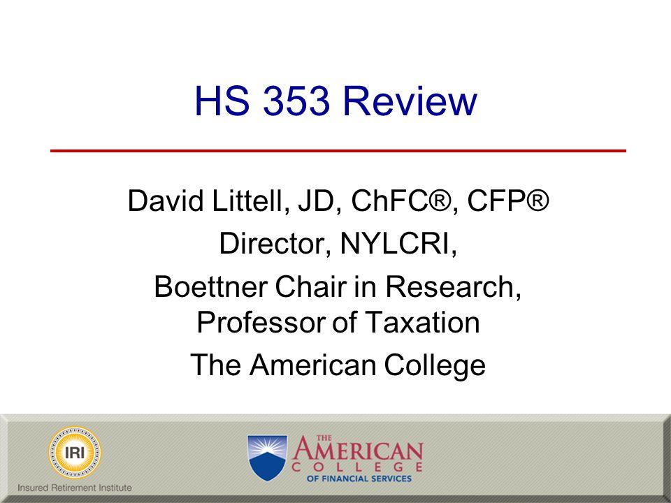 HS 353 Review David Littell, JD, ChFC®, CFP® Director, NYLCRI,