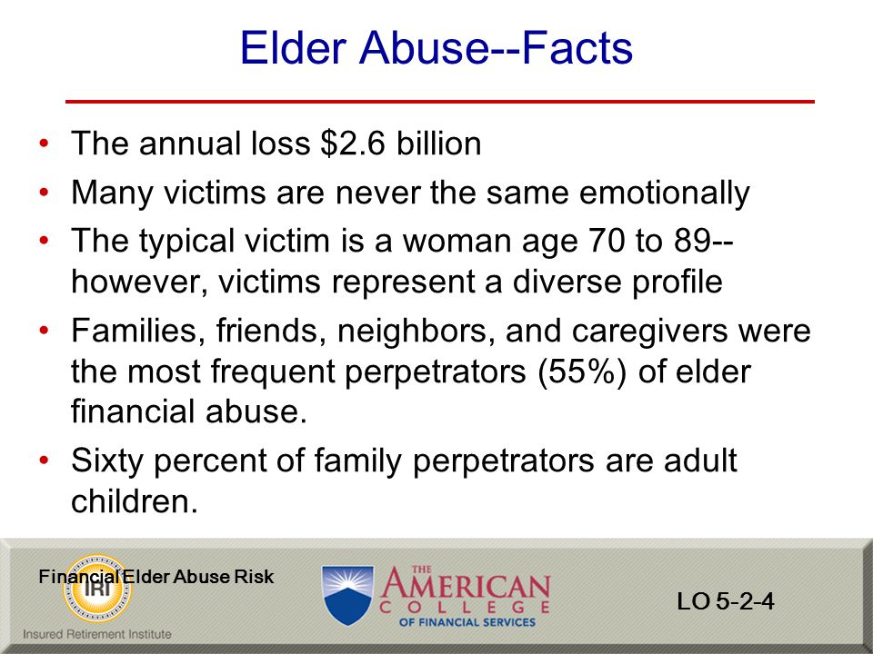 Elder Abuse--Facts The annual loss $2.6 billion