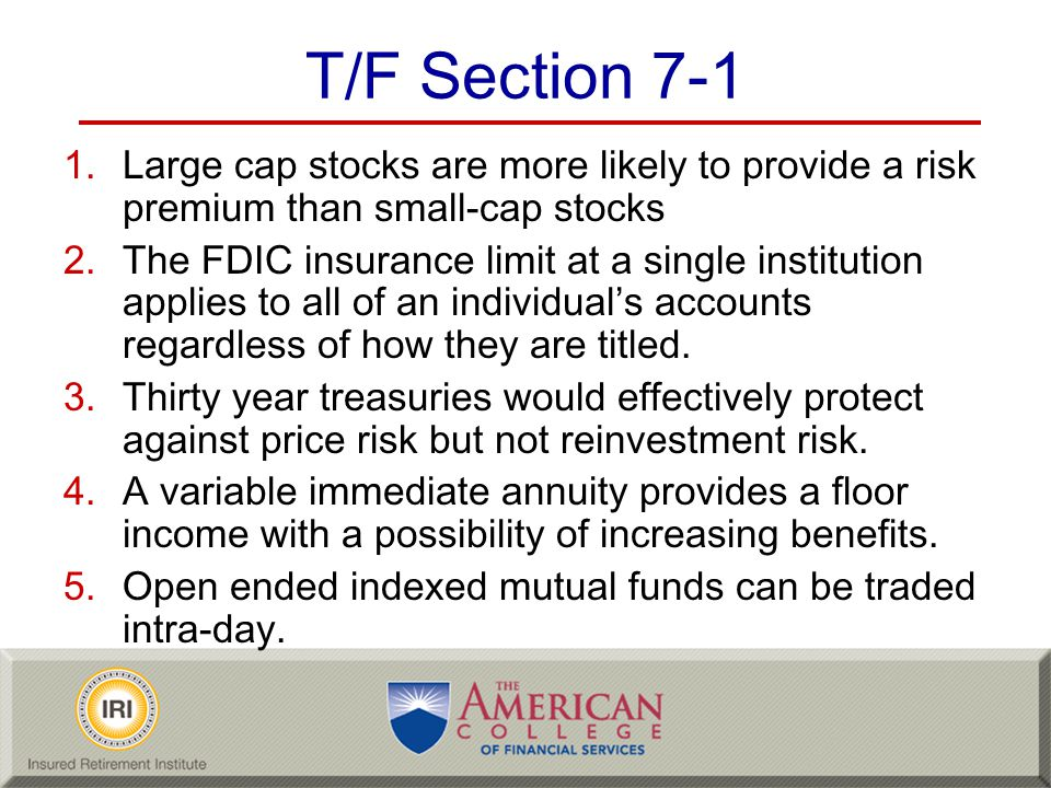 T/F Section 7-1 Large cap stocks are more likely to provide a risk premium than small-cap stocks.