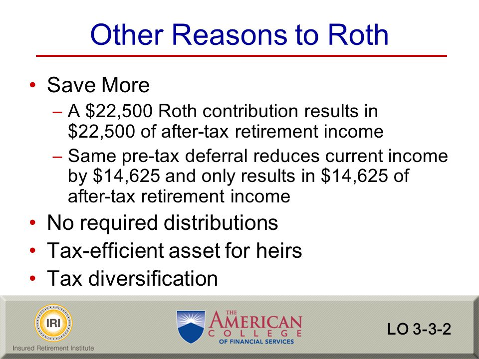 Other Reasons to Roth Save More No required distributions