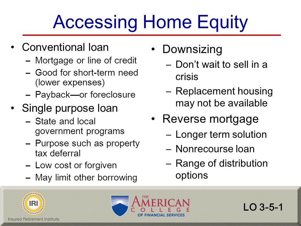 Accessing Home Equity Downsizing Reverse mortgage Conventional loan