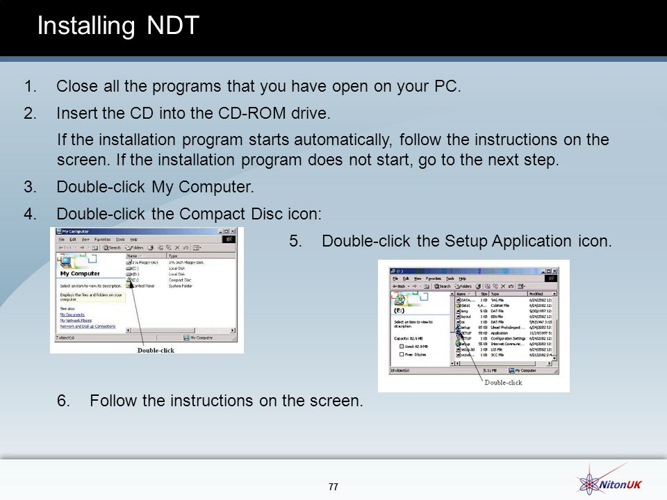 Installing NDT 1. Close all the programs that you have open on your PC. 2. Insert the CD into the CD-ROM drive.