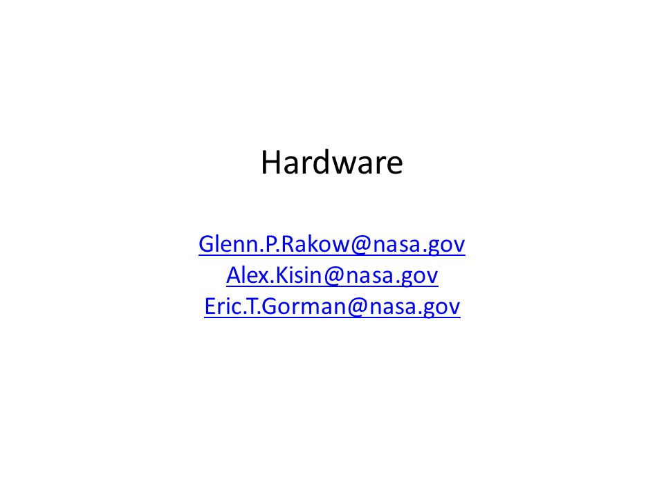 Hardware Glenn. P. Rakow@nasa. gov Alex. Kisin@nasa. gov Eric. T