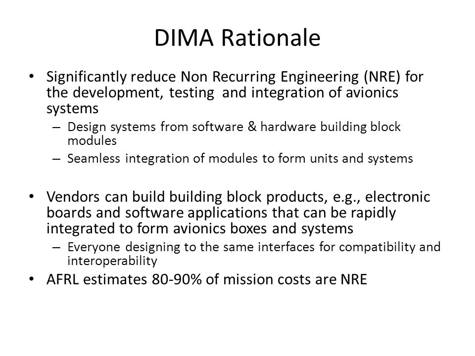 DIMA Rationale Significantly reduce Non Recurring Engineering (NRE) for the development, testing and integration of avionics systems.