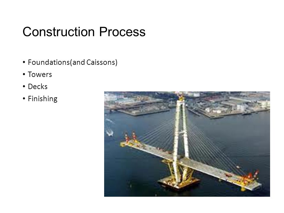 Construction Process Foundations(and Caissons) Towers Decks Finishing
