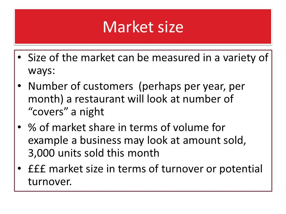Market size Size of the market can be measured in a variety of ways: