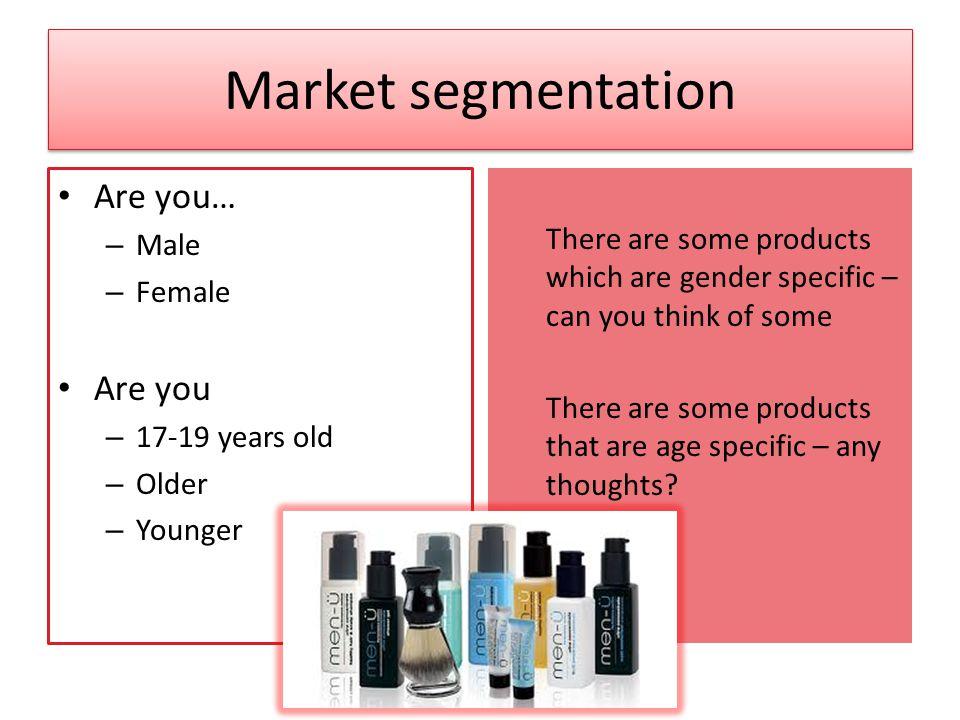 Market segmentation Are you… Are you