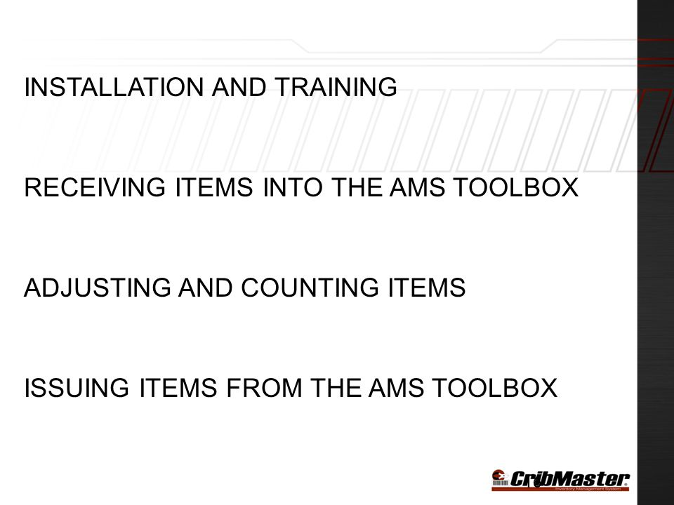 INSTALLATION AND TRAINING RECEIVING ITEMS INTO THE AMS TOOLBOX ADJUSTING AND COUNTING ITEMS ISSUING ITEMS FROM THE AMS TOOLBOX