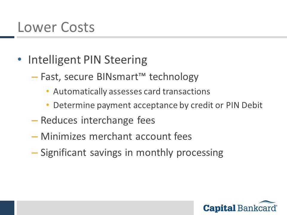 Lower Costs Intelligent PIN Steering Fast, secure BINsmart™ technology