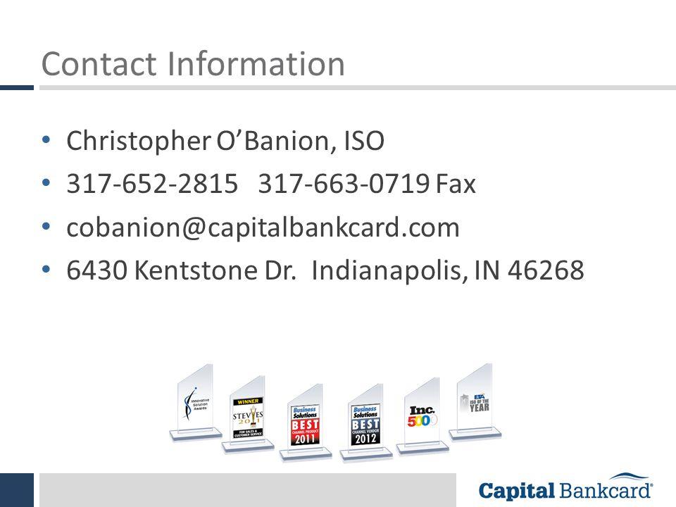 Contact Information Christopher O'Banion, ISO. 317-652-2815 317-663-0719 Fax. cobanion@capitalbankcard.com.