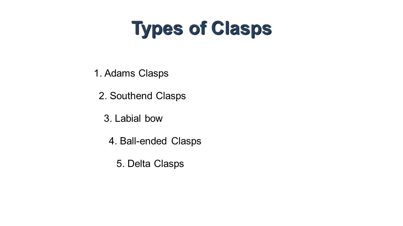 Types of Clasps 1. Adams Clasps 2. Southend Clasps 3. Labial bow