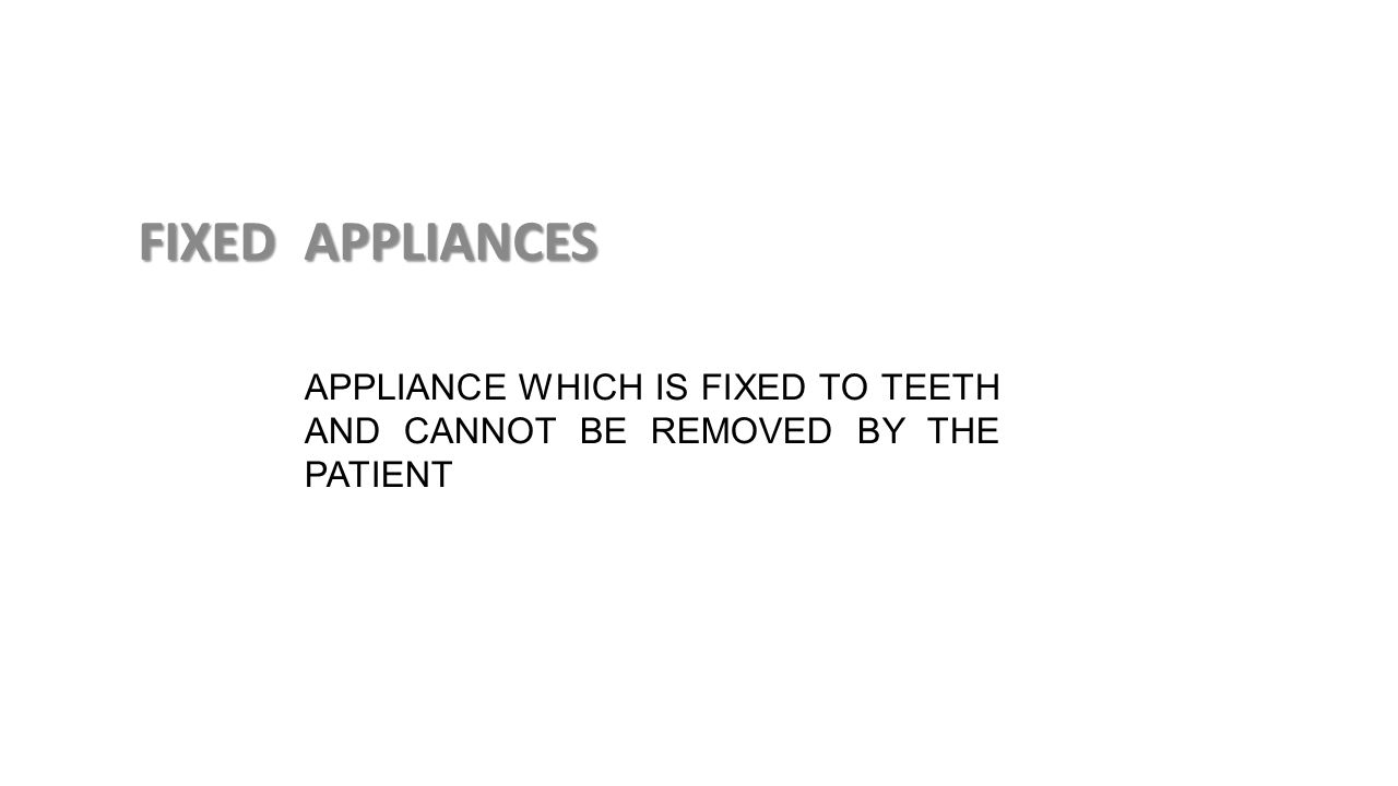 appliance which is fixed to teeth and cannot be removed by the patient