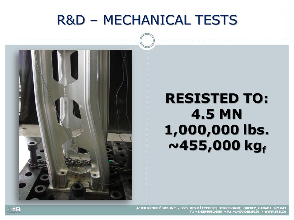 R&D – MECHANICAL TESTS RESISTED TO: 4.5 MN 1,000,000 lbs. ~455,000 kgf