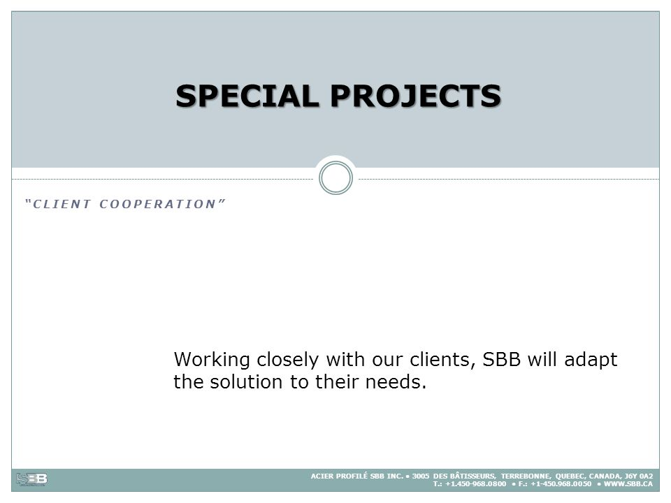 SPECIAL PROJECTS Client cooperation Working closely with our clients, SBB will adapt the solution to their needs.