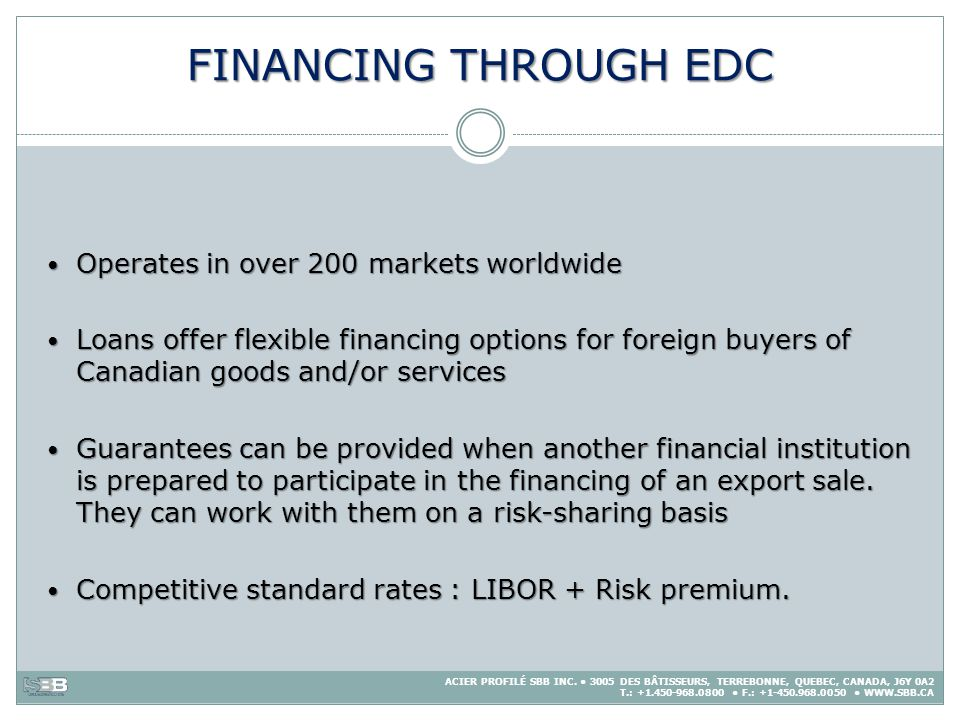 FINANCING THROUGH EDC Operates in over 200 markets worldwide