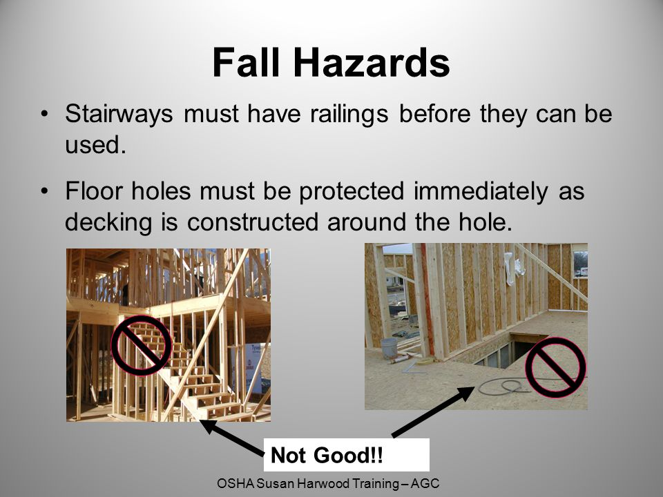 Fall Hazards Stairways must have railings before they can be used.