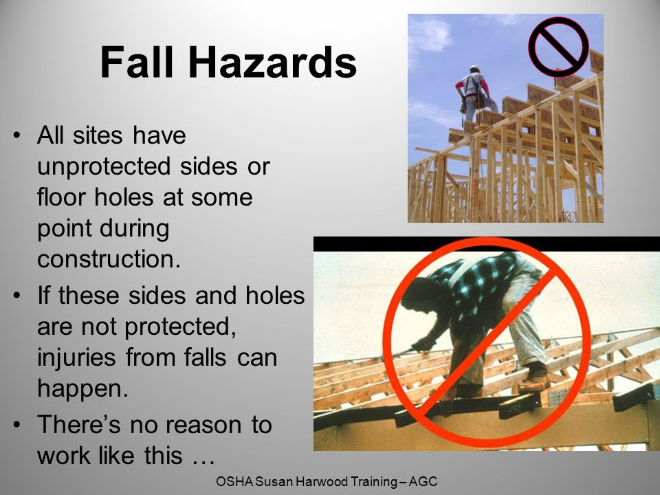 Fall Hazards All sites have unprotected sides or floor holes at some point during construction.