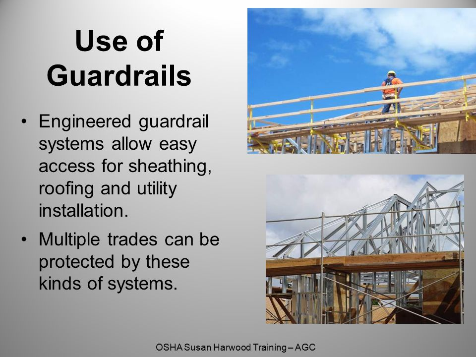 Use of Guardrails Engineered guardrail systems allow easy access for sheathing, roofing and utility installation.