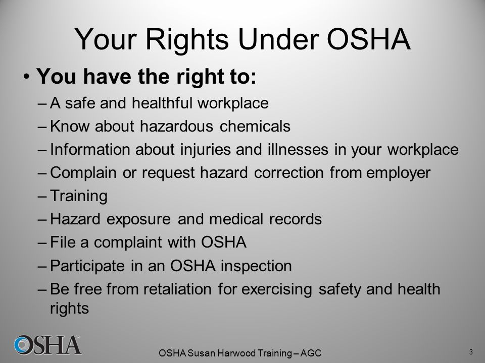Your Rights Under OSHA You have the right to: