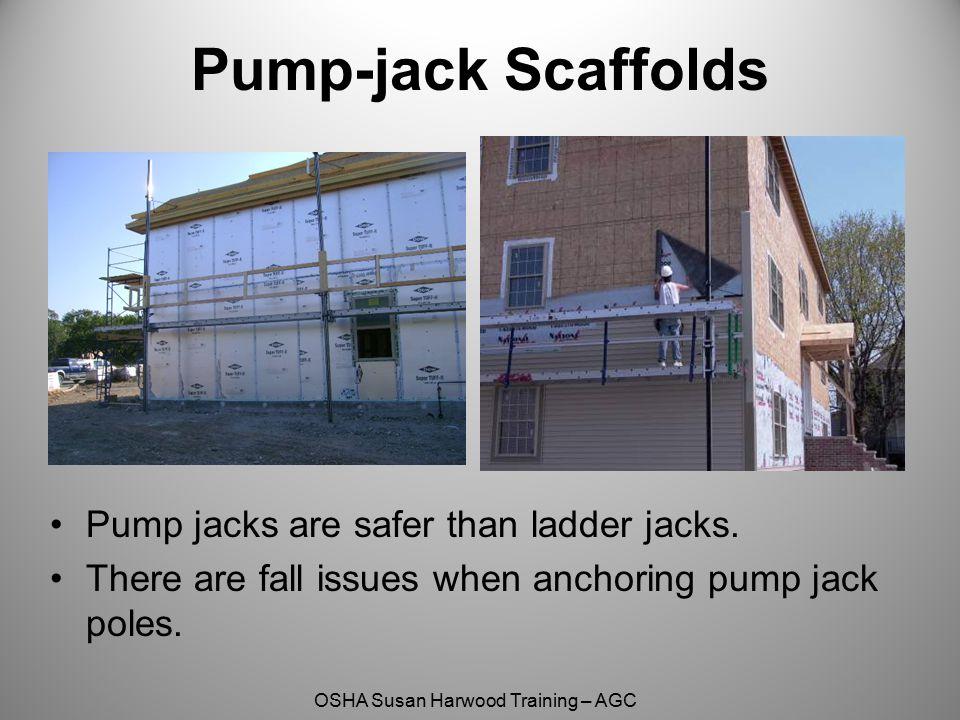 Pump-jack Scaffolds Pump jacks are safer than ladder jacks.