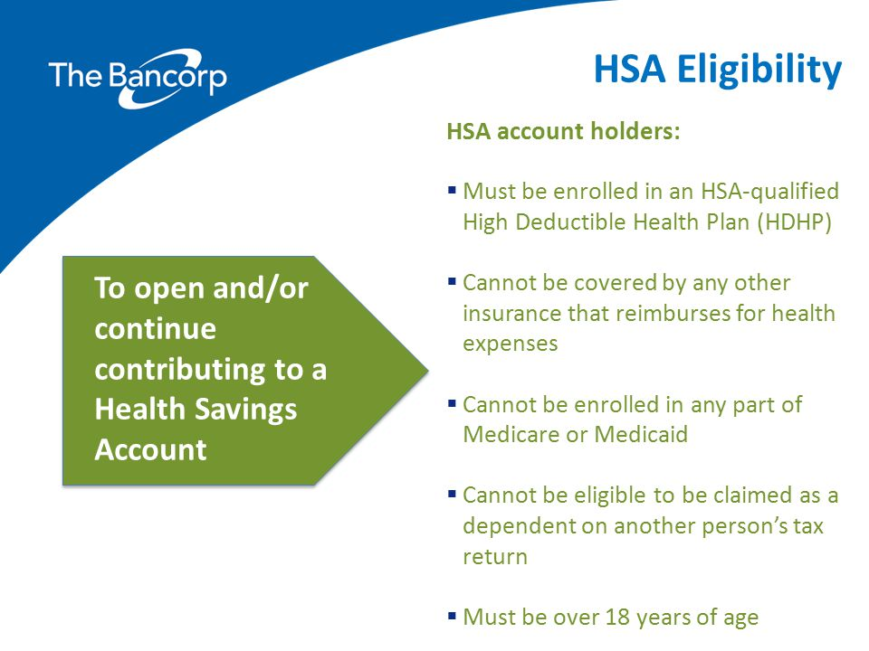 HSA Eligibility HSA account holders: Must be enrolled in an HSA-qualified High Deductible Health Plan (HDHP)