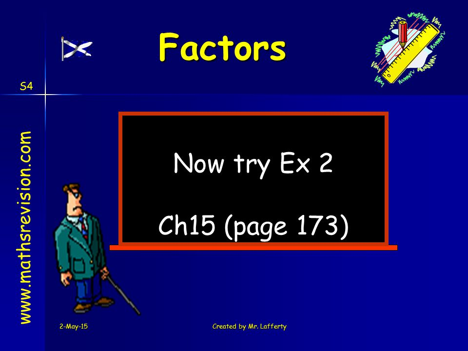 Factors Now try Ex 2 Ch15 (page 173) www.mathsrevision.com S4