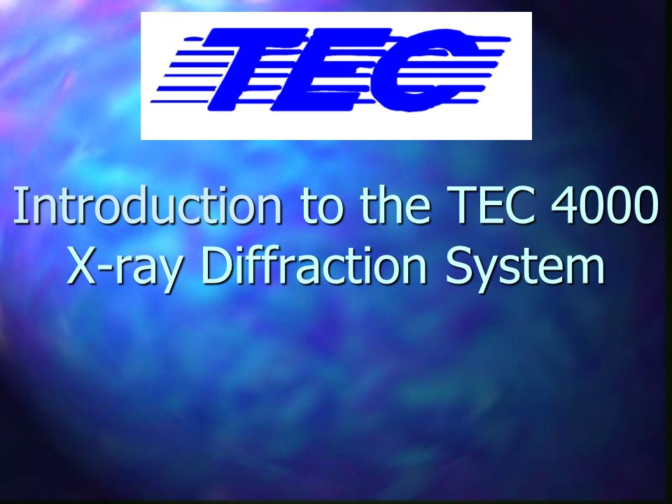 Introduction to the TEC 4000 X-ray Diffraction System