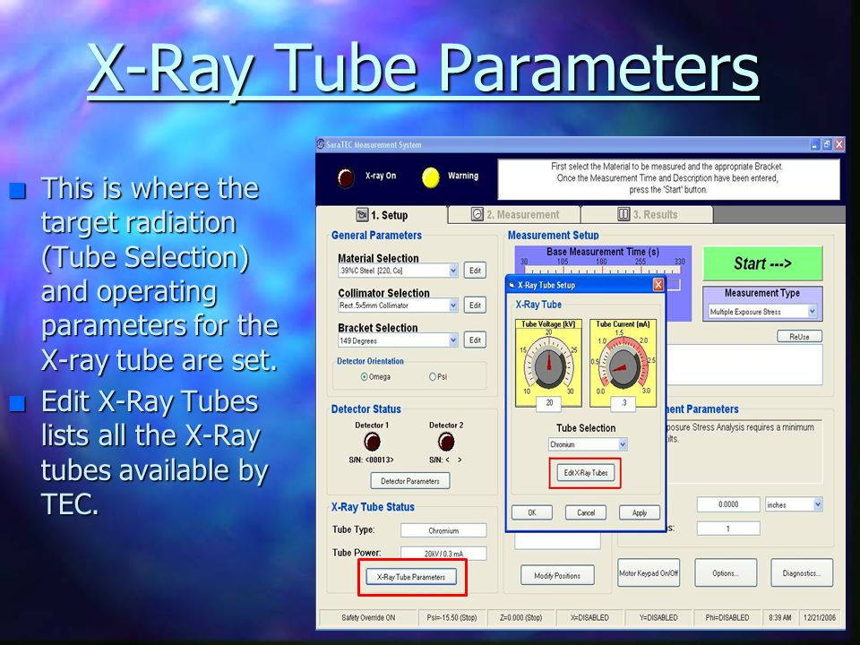 X-Ray Tube Parameters This is where the target radiation (Tube Selection) and operating parameters for the X-ray tube are set.